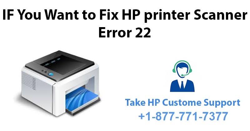 HP Customer Support | HP Helpline Number (+1)-877-771-7377: How to Fix HP LaserJet Pro Printers Scanner Error 22