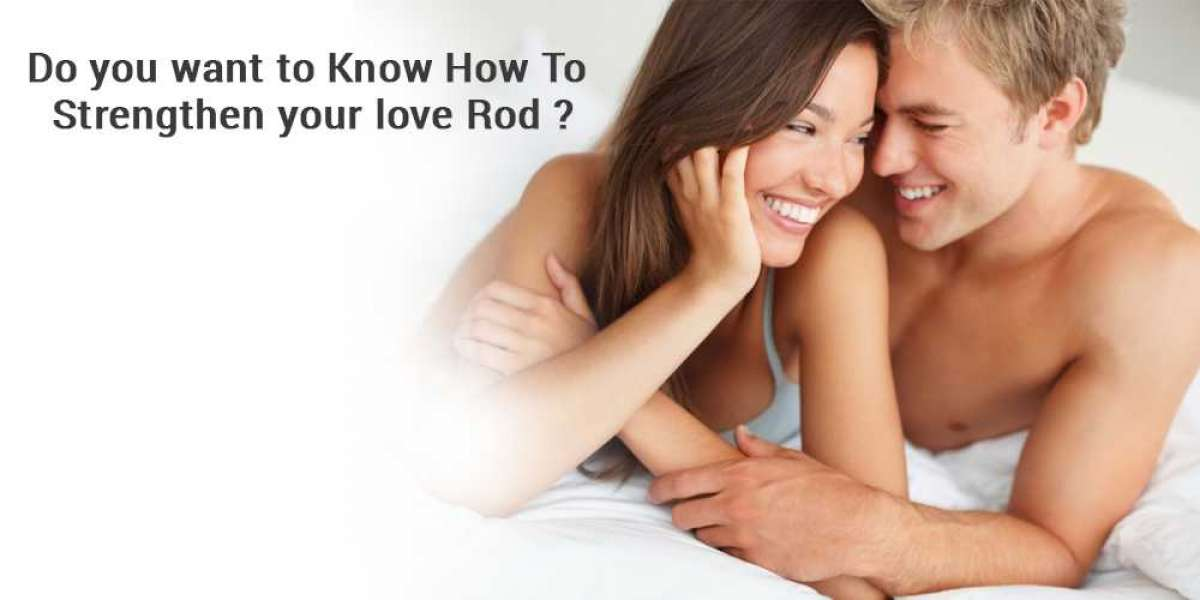 Do you want to know how to strengthen your love rod?