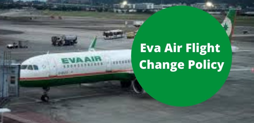Eva Air Flight Ticket Change Policy, Change Fee, Phone Number