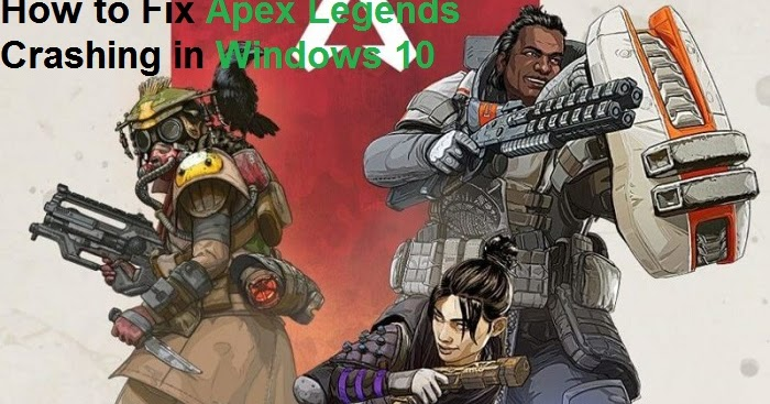 How to Fix Apex Legends Crashing in Windows 10