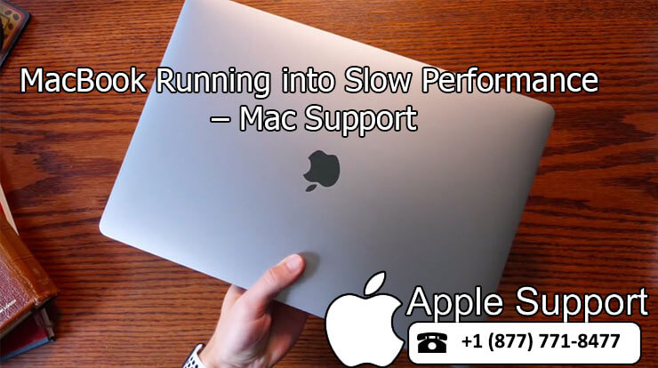 Resolve the Technical issues when MacBook Running into Slow Performance – Mac Support -