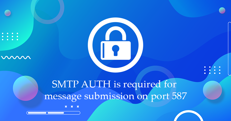 SMTP AUTH is required for message submission on port 587 – Error and Fix - TutsFx