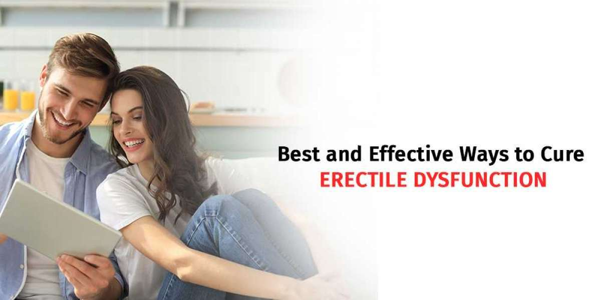 Best and Effective Ways to Cure Erectile Dysfunction
