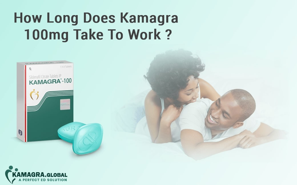 How Long Does Kamagra 100mg Take To Work【Best ED Pills】- KG
