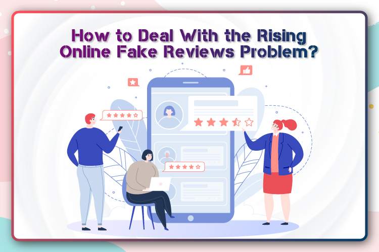 How to Deal With the Rising Online Fake Reviews Problem? – Tireless IT Services