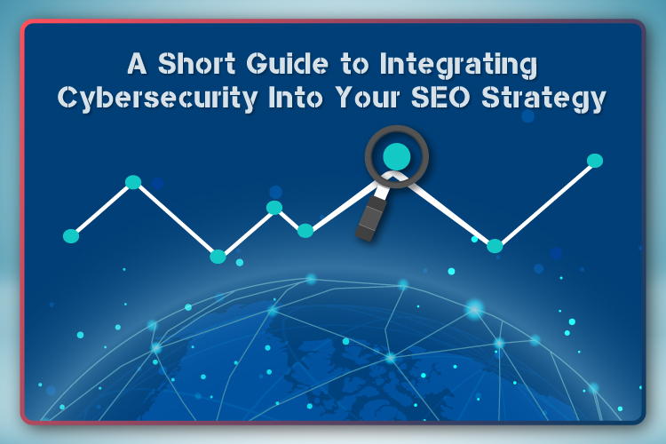 A Short Guide to Integrating Cybersecurity Into Your SEO Strategy – E Global Soft Solutions