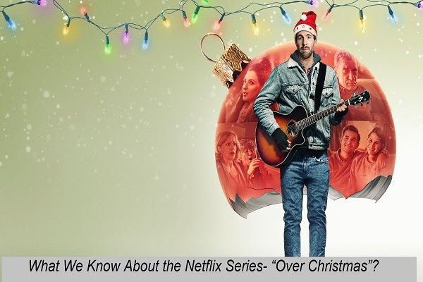 "What We Know About the Netflix Series- ""Over Christmas""?"