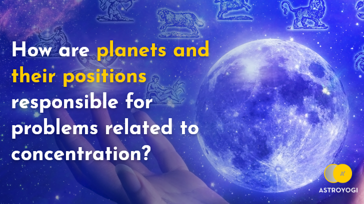 How are planets and their positions responsible for problems related to concentration? | by Astroyogi | Mar, 2021 | Medium