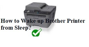 How to Wake up Brother Printer from Sleep?