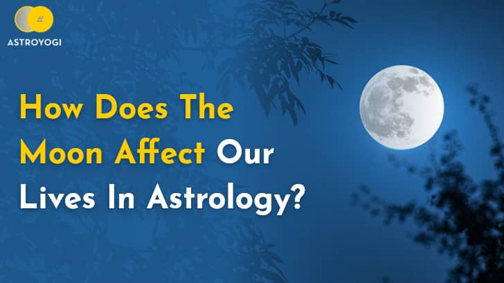 What Is The Effect of The Moon in Our Lives According to Astrology? | by Astroyogi | Jul, 2021 | Medium